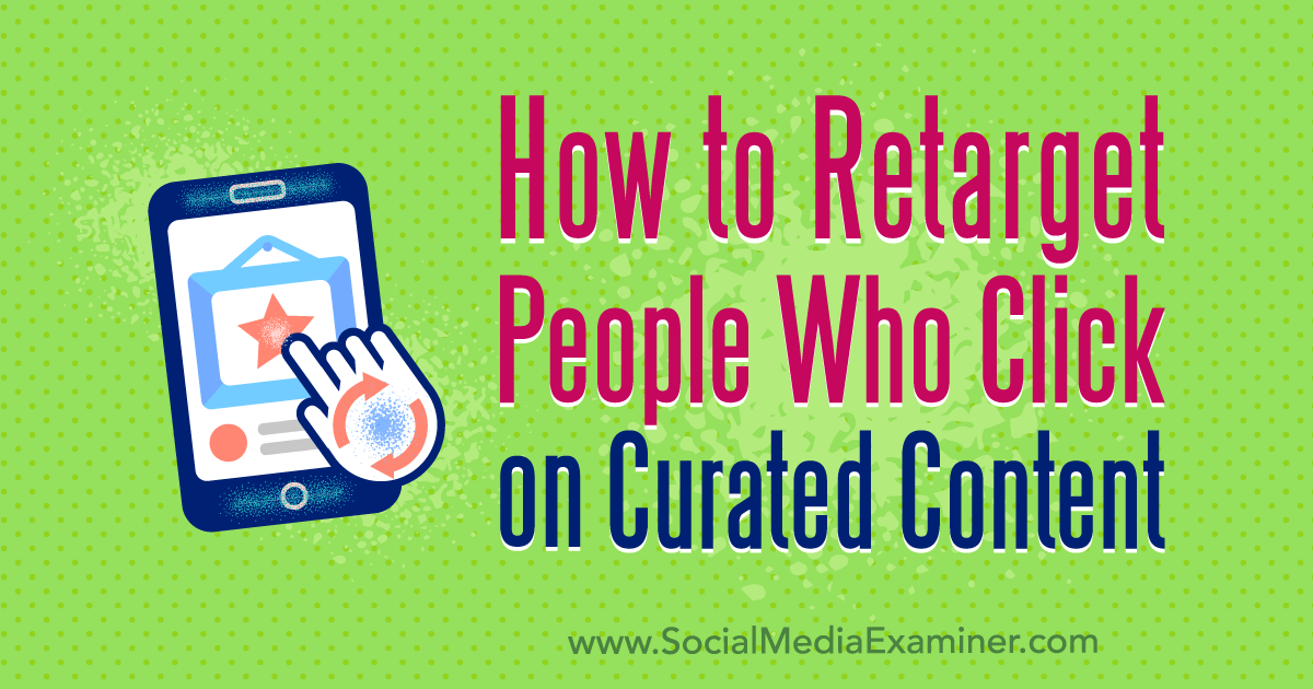 How to Retarget People Who Click on Curated Content